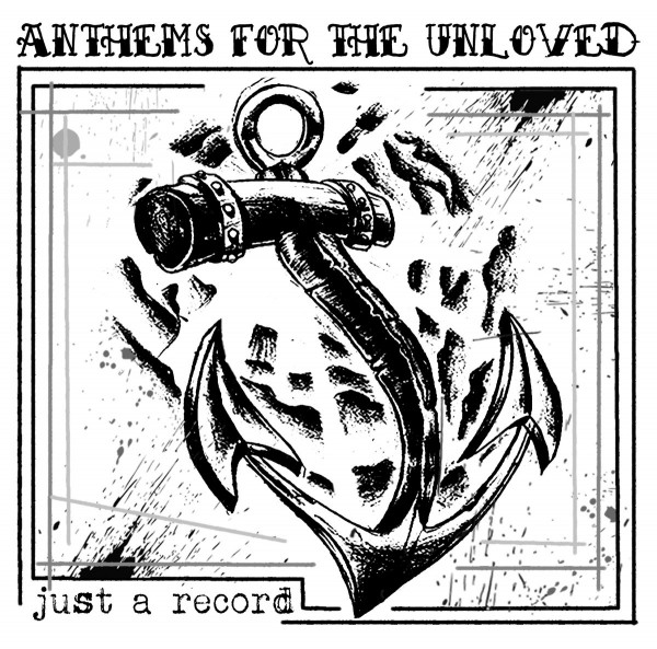 Anthems For The Unloved ̶ Just A Record